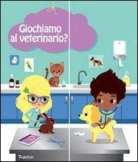 Giochiamo al veterinario? Ediz. illustrata. Con gadget