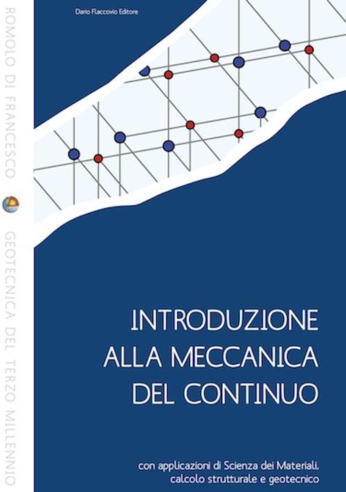 Introduzione alla meccanica del continuo con applicazioni di scienza dei materiali, calcolo strutturale e geotecnico.