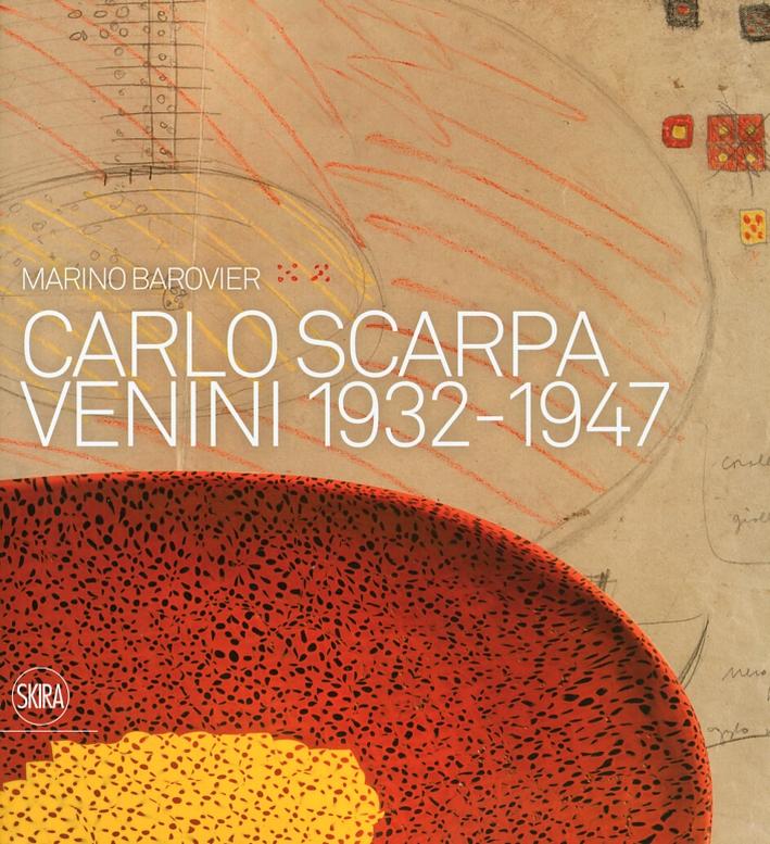 Carlo Scarpa. Venini 1932-1947. Catalogo Generale.