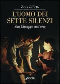 L'uomo dei sette silenzi. San Giuseppe nell'arte.