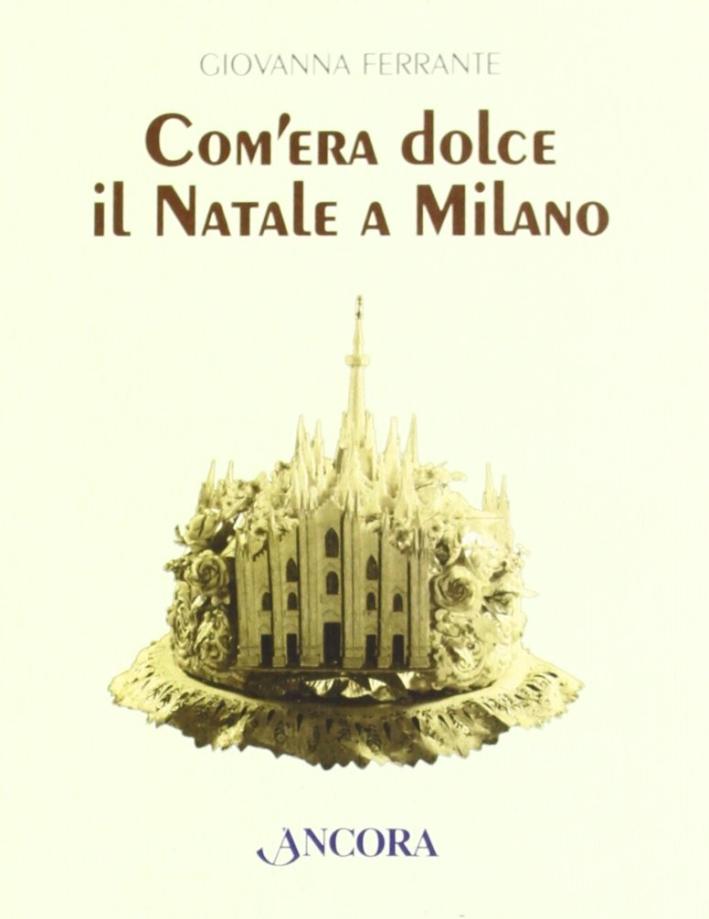 Com'era dolce il Natale a Milano.