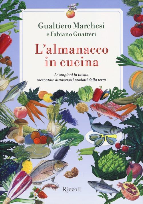 L'almanacco in cucina. Le stagioni in tavola raccontate attraverso i prodotti della terra.