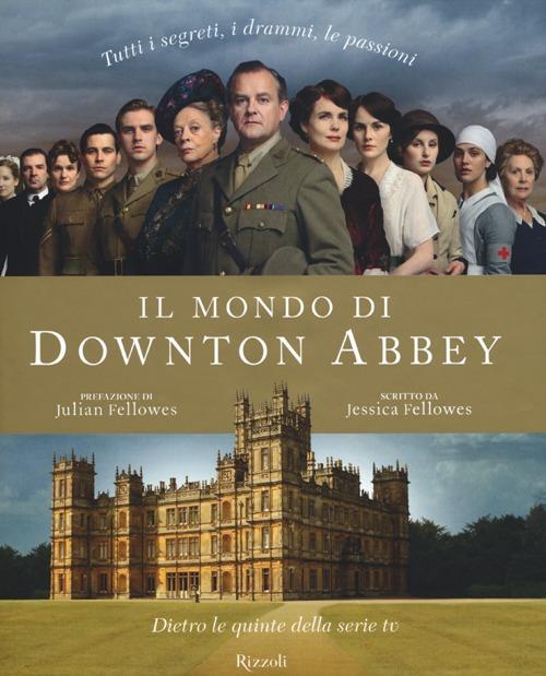Il mondo di Downton Abbey. Dietro le quinte della serie tv.