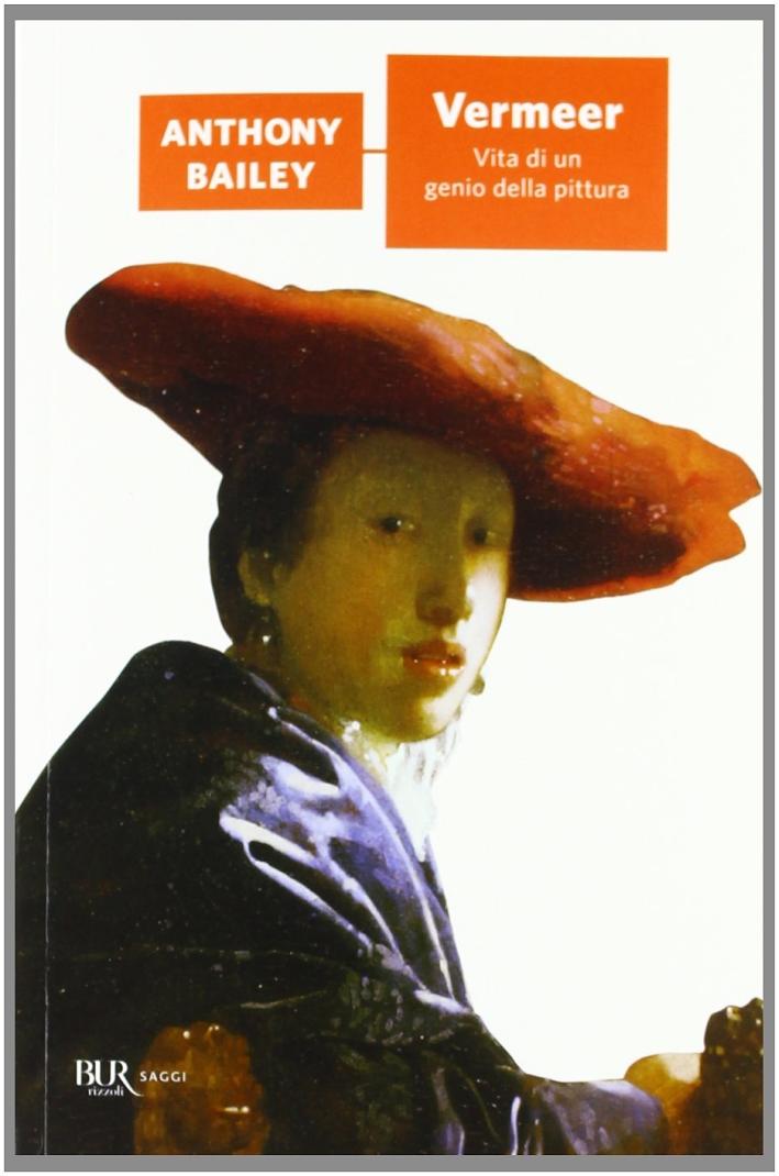 Vermeer. Vita di un genio della pittura.