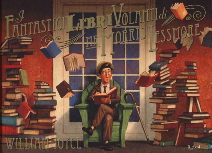 I fantastici libri volanti di Mr. Morris Lessmore. Ediz. illustrata