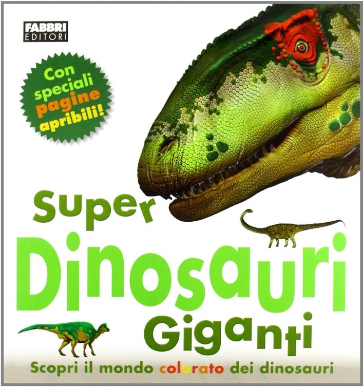 Super dinosauri giganti. Ediz. illustrata