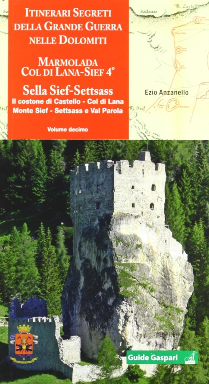 Itinerari segreti della grande guerra nelle Dolomiti. Vol. 10: Marmolada, Col di Lana, Sief 4°, Sella Sief, Settsass