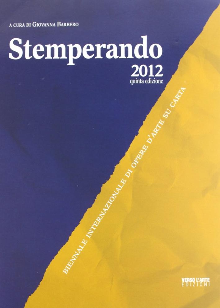 Stemperando. Stemperando. Biennale internazionale di opere d'arte su carta. 5ª ediz