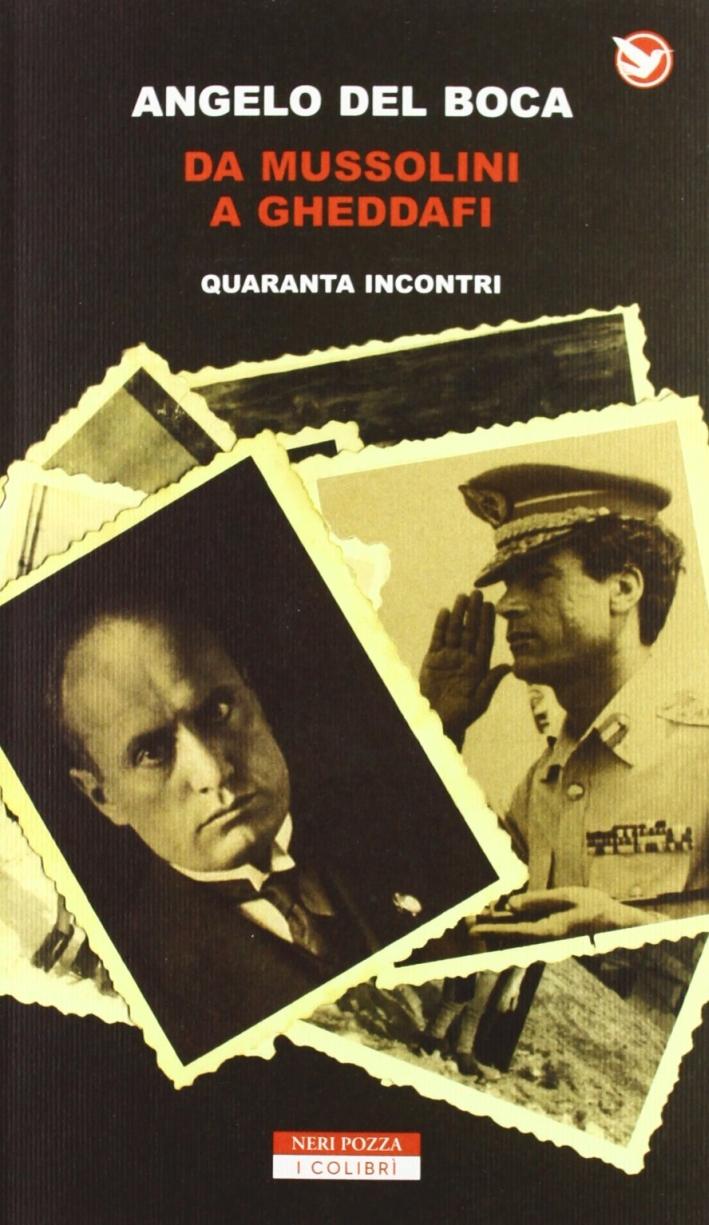 Da Mussolini a Gheddafi. Quaranta incontri