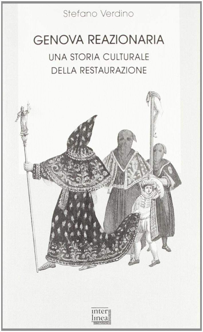 Genova reazionaria. Una storia culturale della Restaurazione