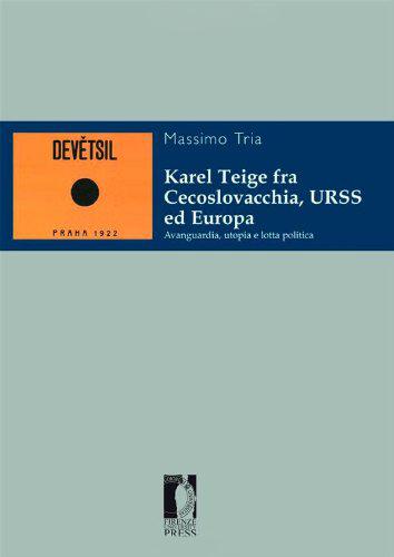 Karel Teige fra Cecoslovacchia, URSS ed Europa. Avanguardia, utopia e lotta politica