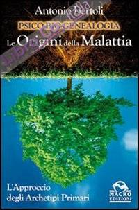 Psico-Bio-Genealogia. Le Origini delle Malattia. L'Approccio degli Archetipi Primari.
