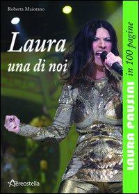 Laura una di noi. Laura Pausini in 100 pagine