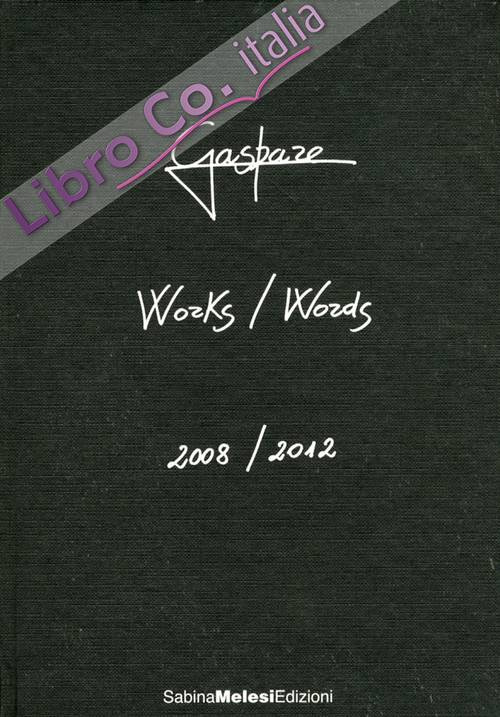 Gaspare. Works/Words. 2008-2012