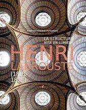 La Structure Mise en Lumière. Henri Labrouste (1801-1875).