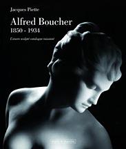 Alfred Boucher (1850-1934). L'Oeuvre Sculpté. Catalogue Raisonné