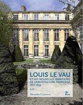 Louis le Vau. Les Nouvelles Ambitions de L'Architecture Française (1634-1654)