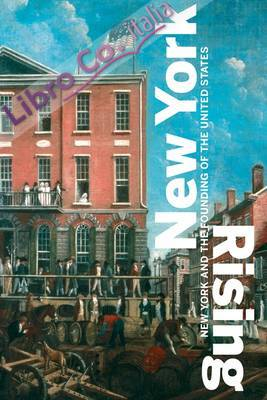 New York Rising. New York and the Founding of the United States