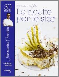 La cucina vip. Alessandro Circiello, le ricette per le star