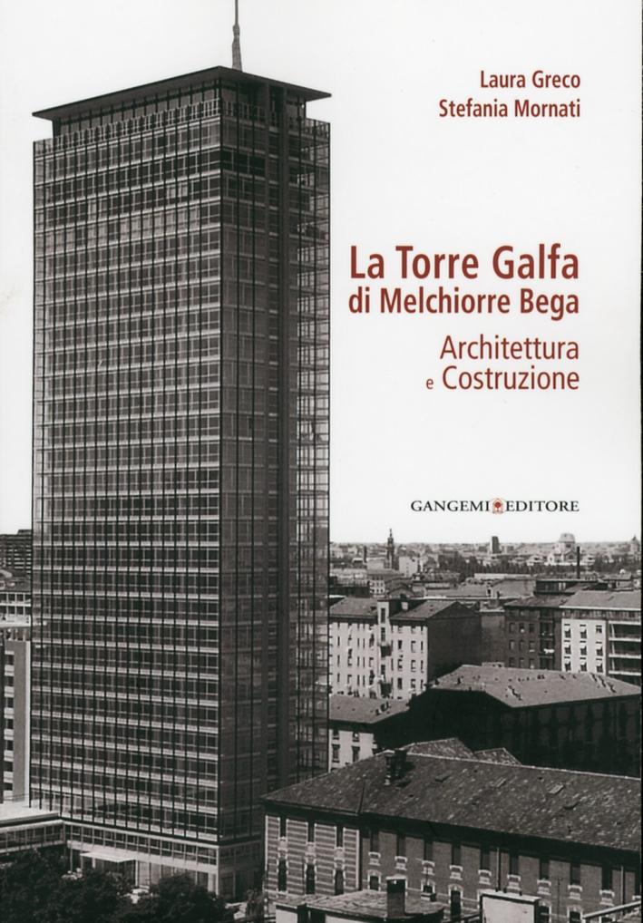 La Torre Galfa di Melchiorre Bega. Architettura e costruzione