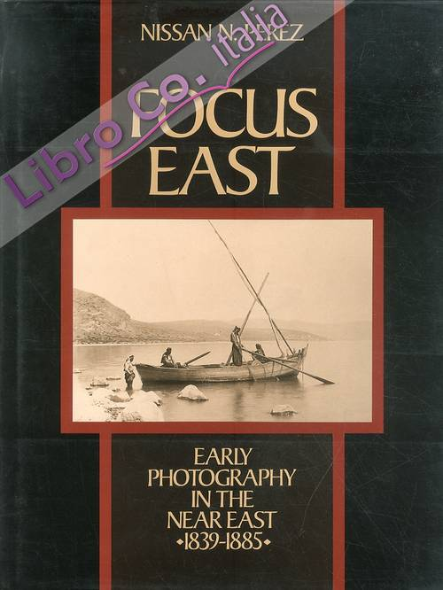 Focus East. Early photography in the near east ( 1839-1885)