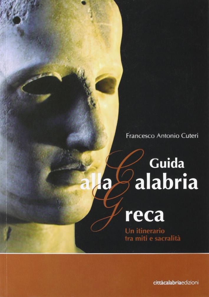 Guida alla Calabria greca. Un itinerario tra miti e sacralità