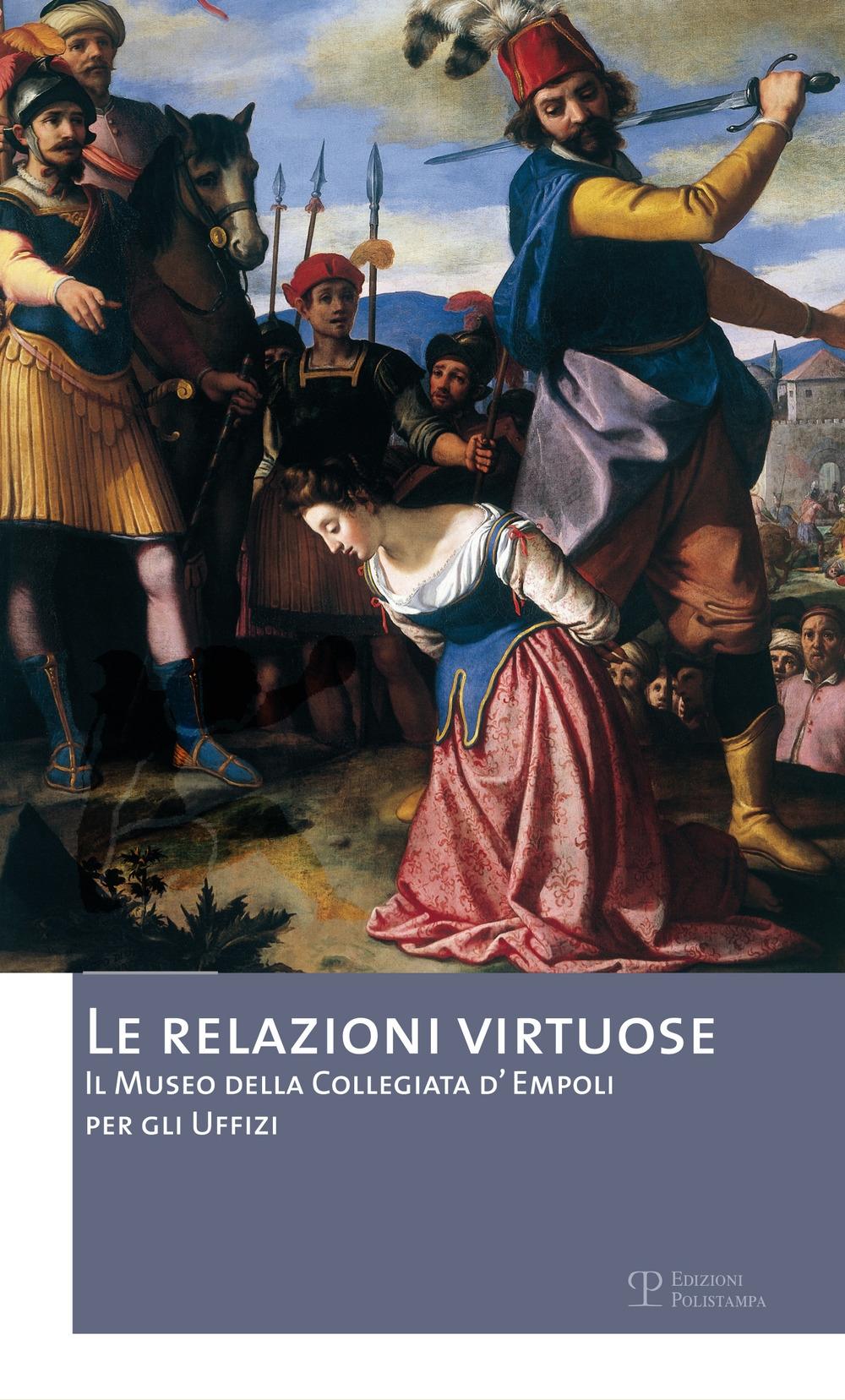 Le Relazioni Virtuose. Il Museo della Collegiata d'Empoli per gli Uffizi
