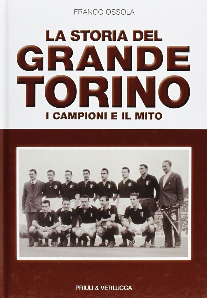 La storia del grande Torino. I campioni e il mito