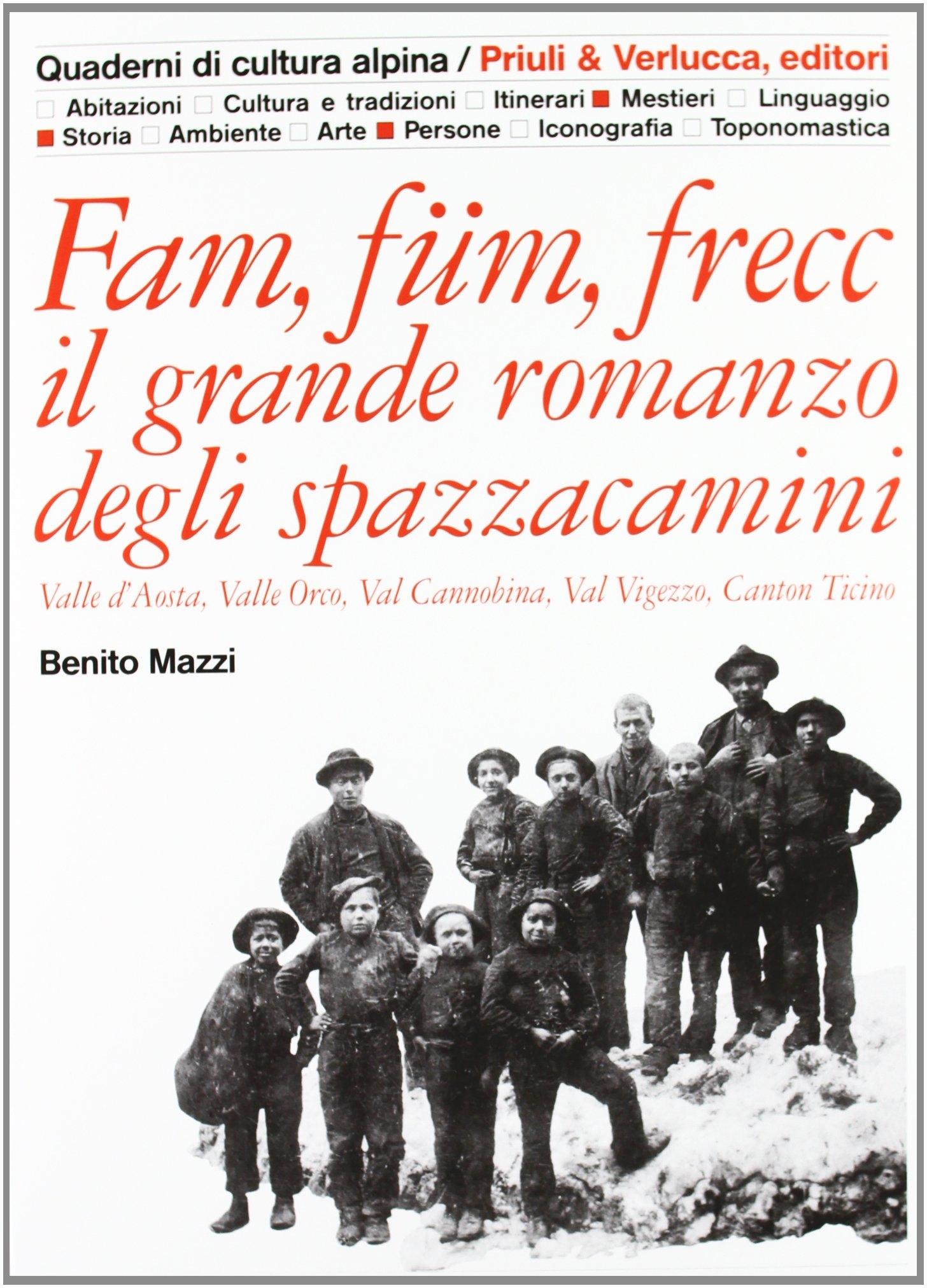 Fam, füm, frecc: il grande romanzo degli spazzacamini Valle d'Aosta, valle Orco, val Cannobina, val Vigezzo, Canton Ticino