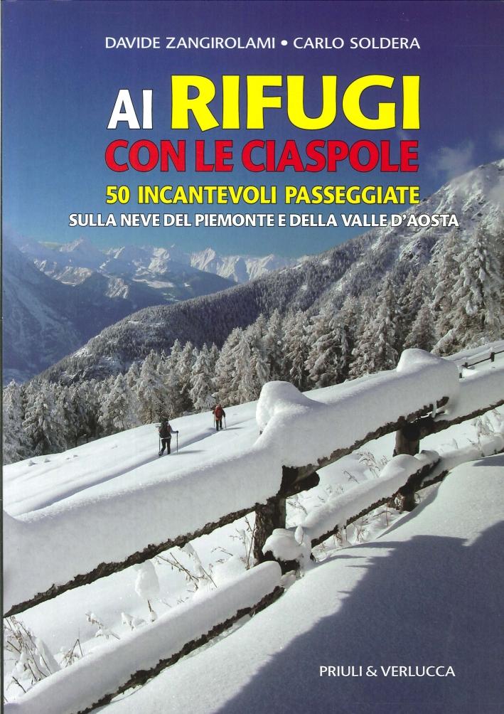 Ai Rifugi con le Ciaspole. 50 Incantevoli Passeggiate sulla Neve del Piemonte e delle Valle d'Aosta