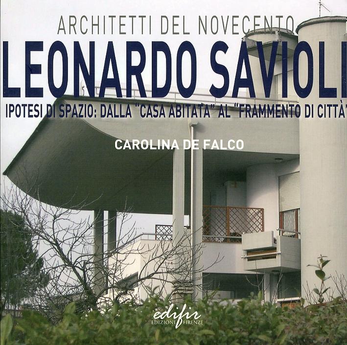 Leonardo Savioli (1917-1982). Ipotesi di Spazio. dalla Casa Abitata al Frammento di Città