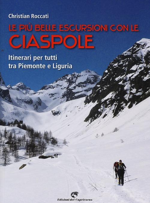 Le più belle escursioni con le ciaspole. Itinerari per tutti tra Piemonte e Liguria