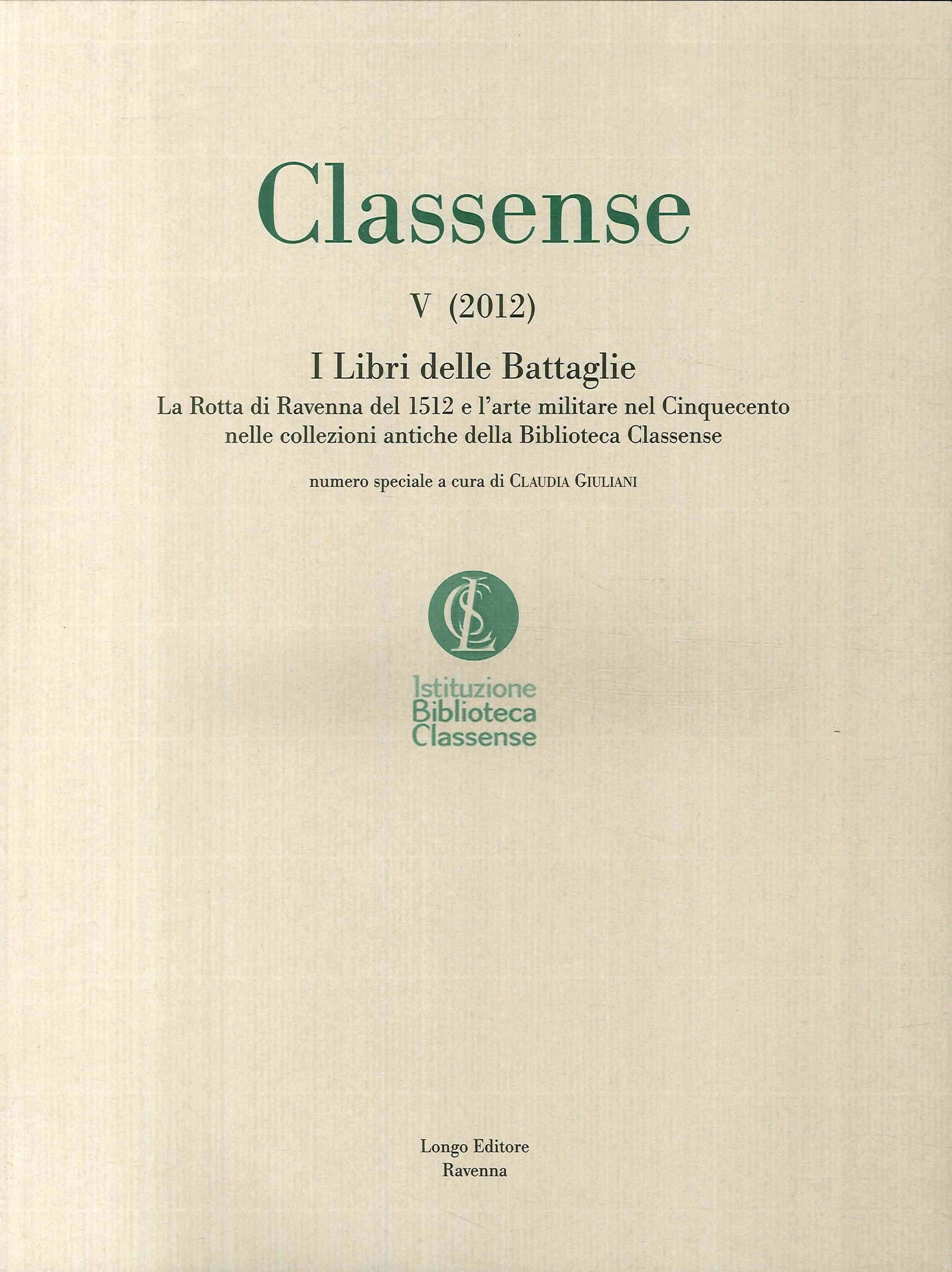 Classense. Vol. 5: I libri delle Battaglie. La Rotta di Ravenna del 1512 e l'arte militare nel Cinquecento nelle collezioni antiche della Biblioteca Classense