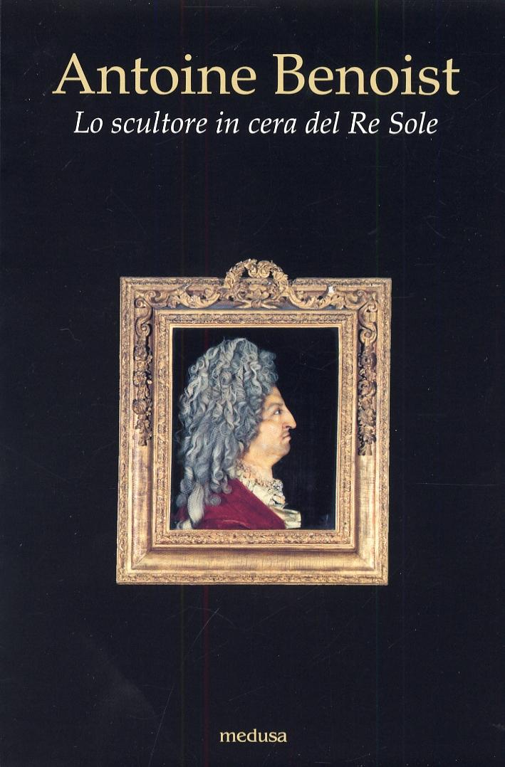 Antoine de Benoist. Lo scultore in cera del Re Sole