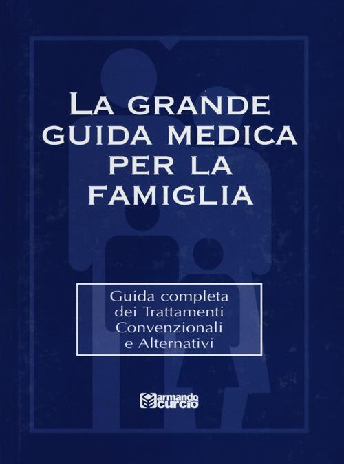 La grande guida medica per la famiglia. Guida completa dei trattamenti convenzionali e alternativi. Con CD-ROM