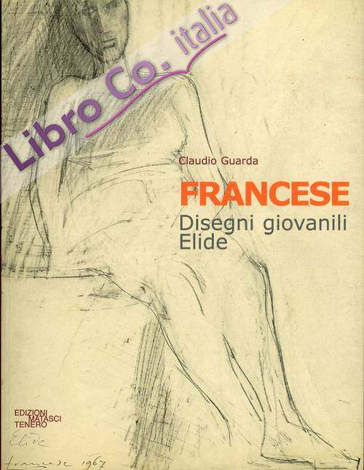 Franco Francese. 1920-1996. Parte Prima. Opere Giovanili. Elide