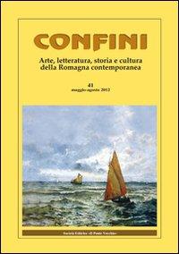 Confini. Arte e letteratura, storia e cultura della Romagna contemporanea. Vol. 41