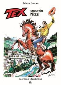 Tex Secondo Nizzi. Intervista a Claudio Nizzi. [Allegato l'Aggiornamento all'Ultima Storia. Tex Secondo Nizzi. L'Inferno Bianco].