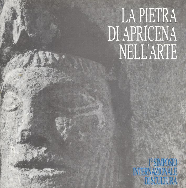 La Pietra di Apricena nell'Arte. 1° Simposio Internazionale di Scultura. Apricena 1991