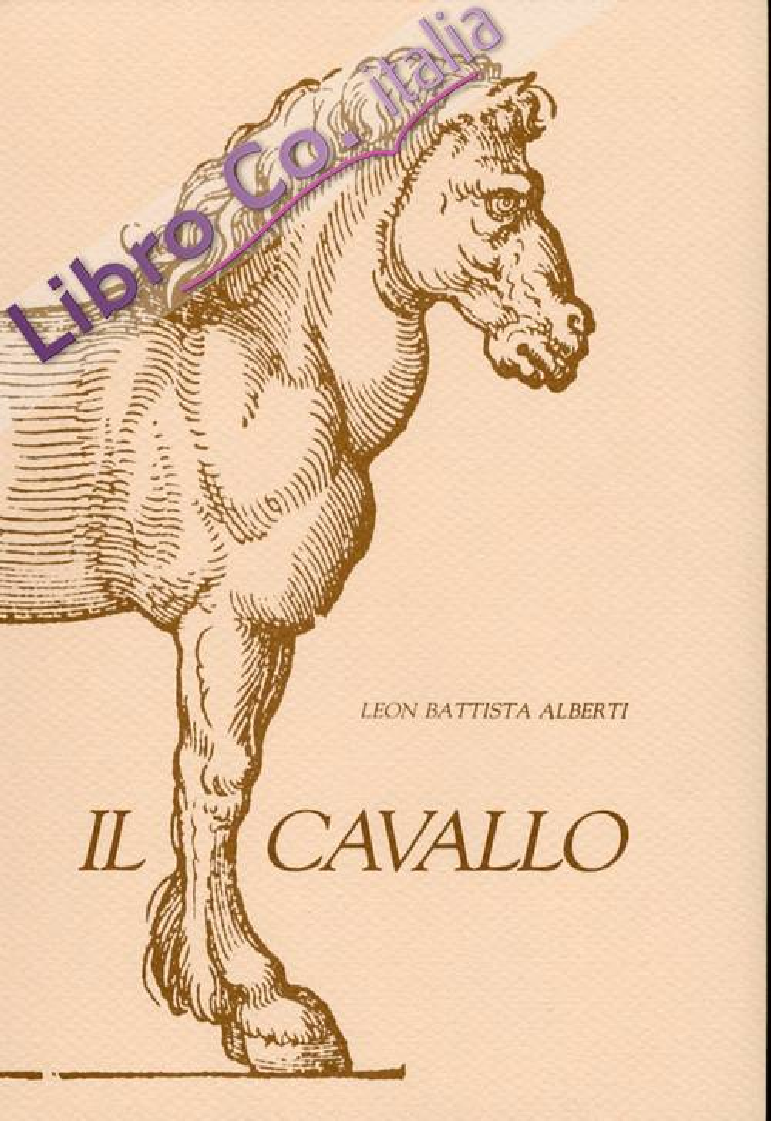 Il cavallo. Opuscolo del dottissimo Leon Battista Alberti dedicato al principe Lionello di Ferrara