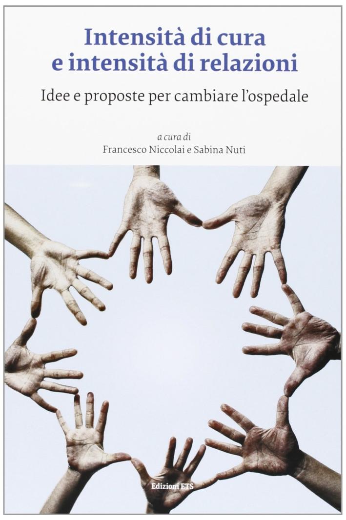 Intensità di cura e intensità di relazioni. Idee e proposte per cambiare l'ospedale.