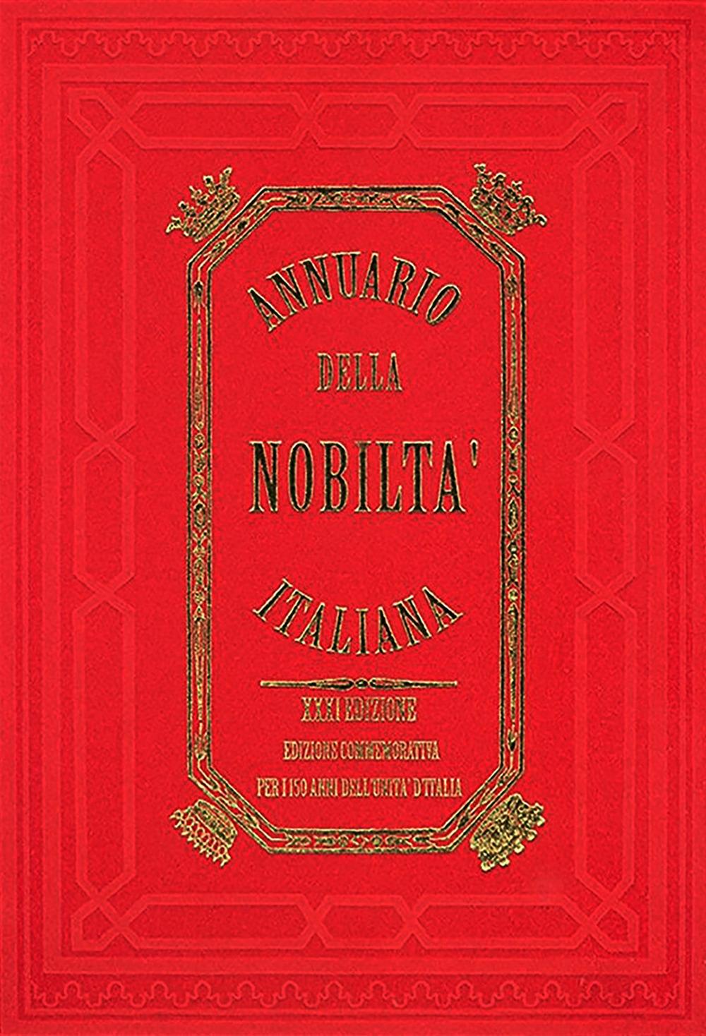 Annuario della Nobiltà Italiana. XXXI Edizione. Edizione Commemorativa per i 150 Anni dell'Unità d'Italia. [Ed. Cofanetto].