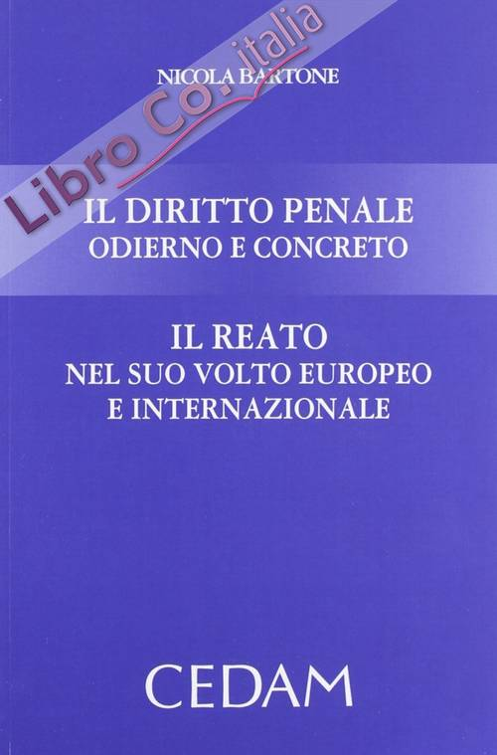 Il diritto penale odierno e concreto. Il reato nel suo volto europeo e internazionale.