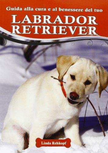 Guida alla cura e al benessere del tuo labrador retriever.