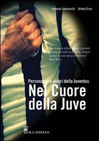 Nel cuore della Juve. Personaggi e valori della Juventus.