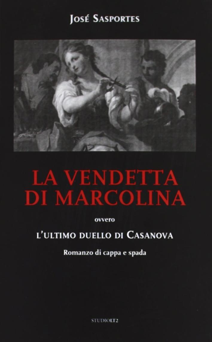 La vendetta di Marcolina. Ovvero l'ultimo duello di Casanova.