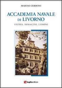 Accademia navale di Livorno. Storia, immagini, uomini.