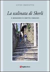 La scalinata di Skerli. Il romanzo di Greta e Roiano.