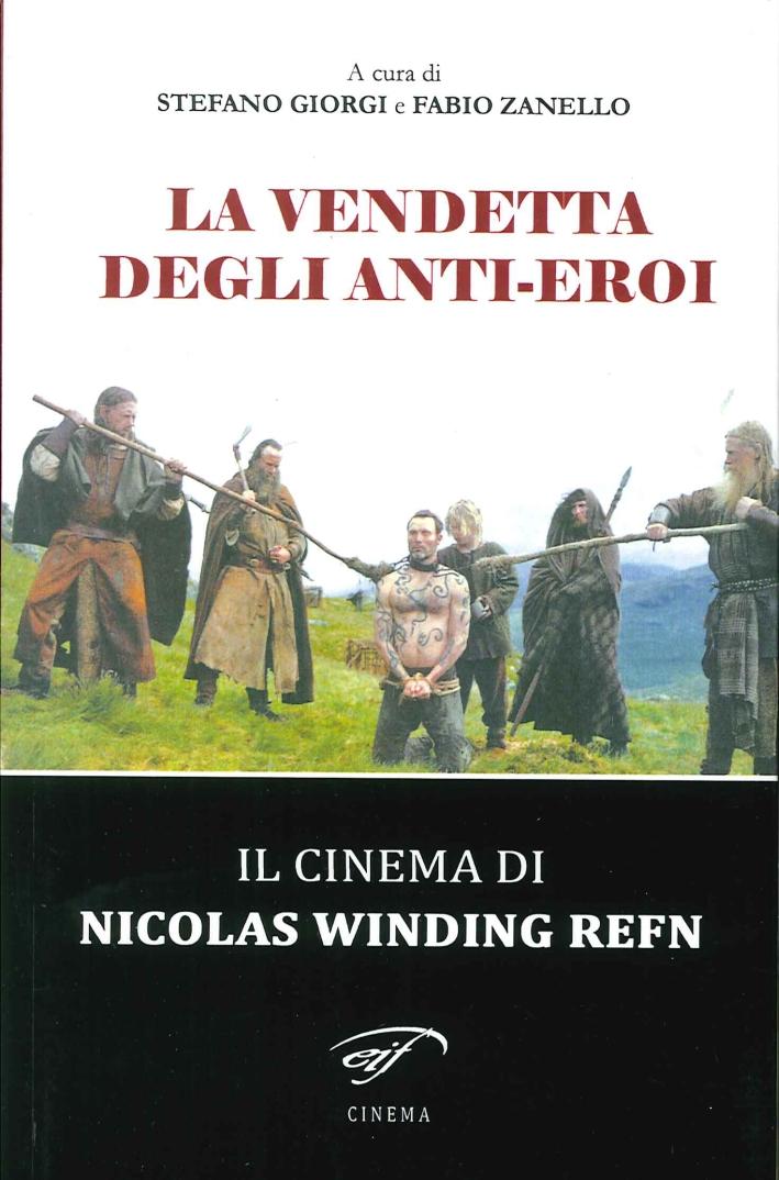 La vendetta degli anti-eroi. Il cinema di Nicolas Winding Refn.