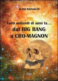 Tanti miliardi di anni fa... dal Big Bang a Cro-Magnon.